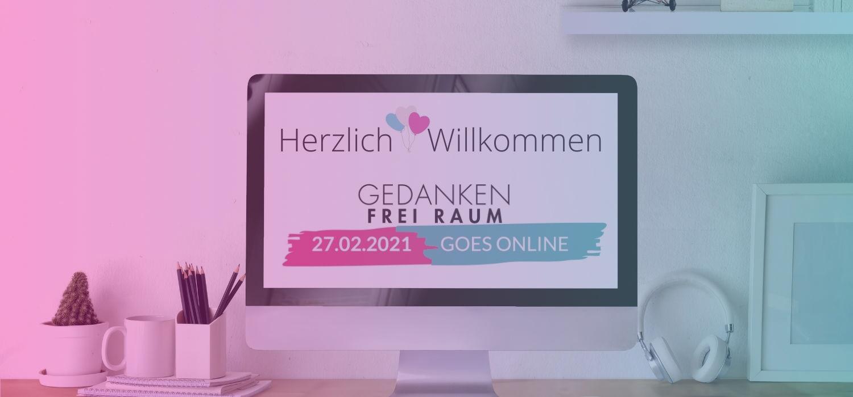 GEDANKEN FREI RAUM goes online - 27.02.2021